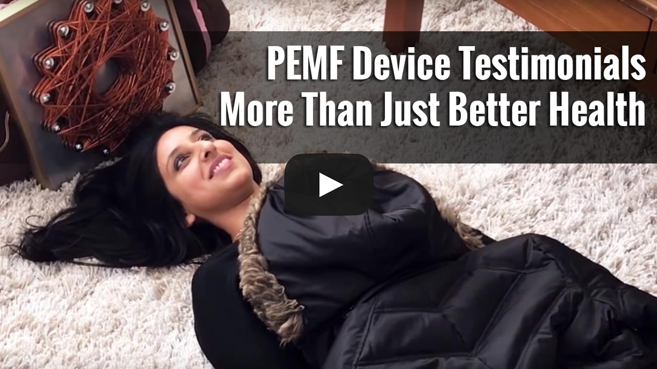 PEMF Device Testimonials - More Than Just Better Health
